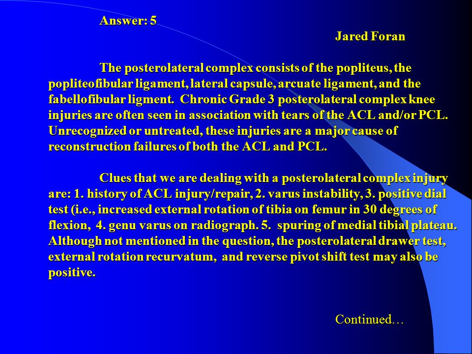 Answer: 5 Jared Foran The posterolateral complex consists of the popliteus, the popliteofibular ligament, lateral capsule, arcuate ligament, and the fabellofibular ligment.