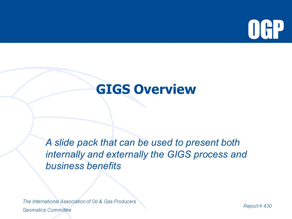 GIGS Overview A slide pack that can be used to present both internally and externally the GIGS process and business benefits.