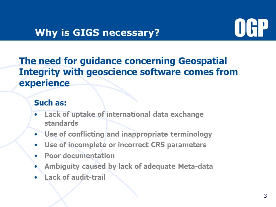 Why is GIGS necessary The need for guidance concerning Geospatial Integrity with geoscience software comes from experience.