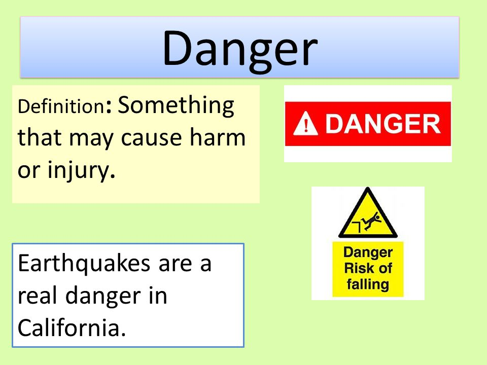 Danger Earthquakes are a real danger in California.