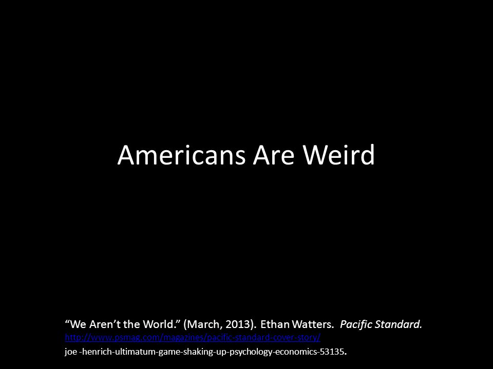 Americans Are Weird We Aren't the World. (March, 2013). Ethan Watters. Pacific Standard.