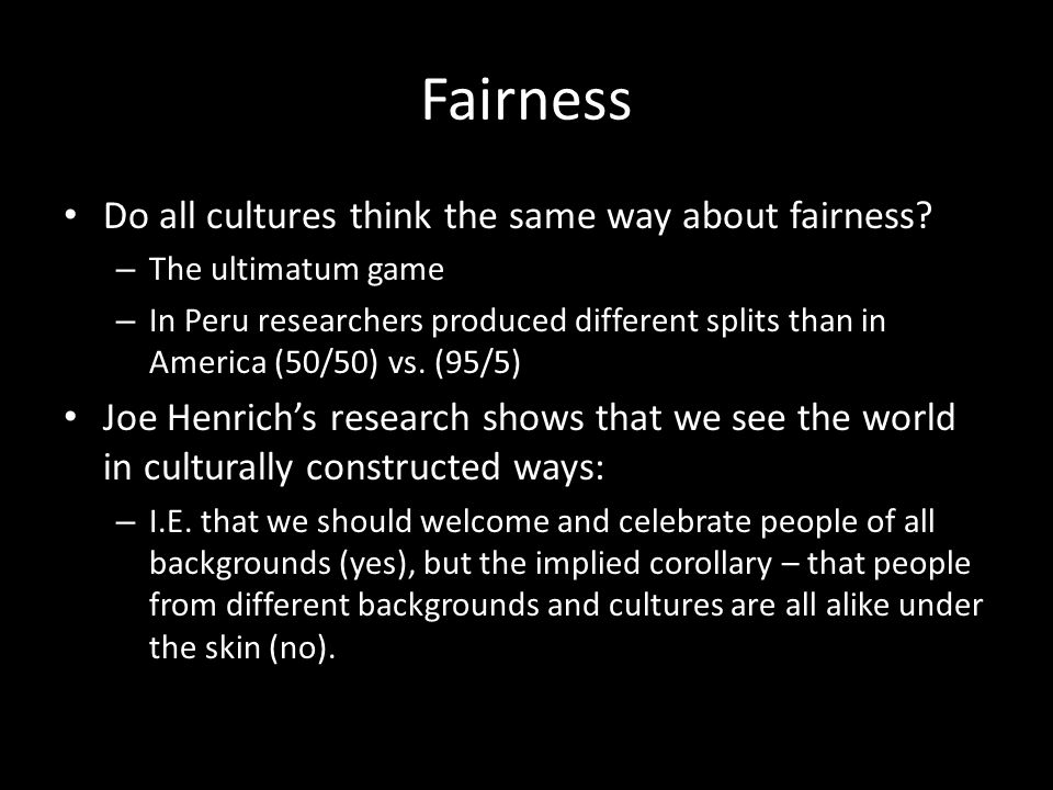 Fairness Do all cultures think the same way about fairness