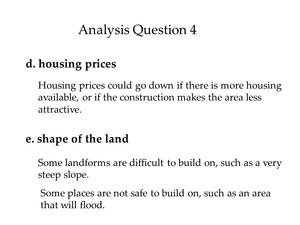 Analysis Question 4 d. housing prices e. shape of the land
