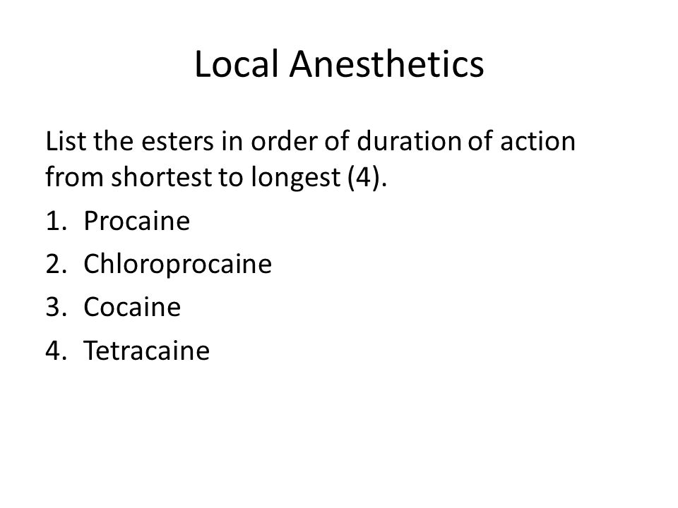 Local Anesthetics List the esters in order of duration of action from shortest to longest (4). Procaine.