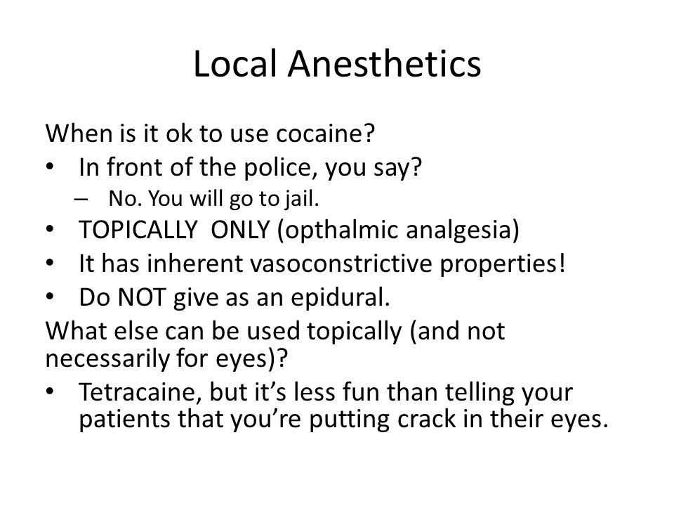 Local Anesthetics When is it ok to use cocaine