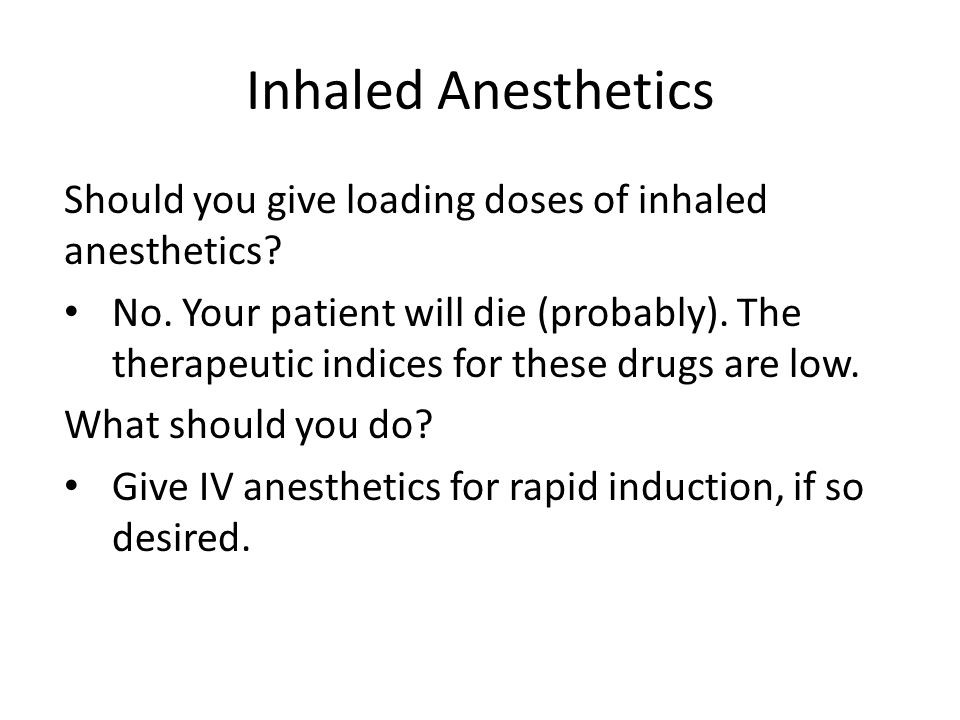 Inhaled Anesthetics Should you give loading doses of inhaled anesthetics