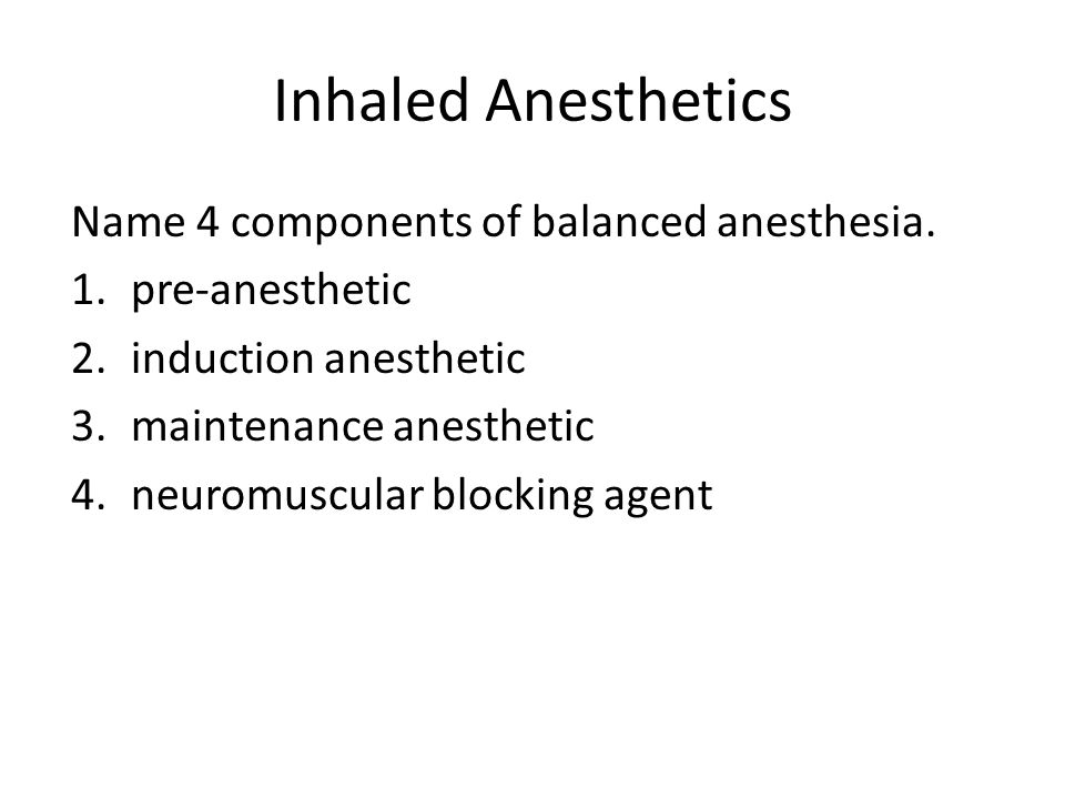 Inhaled Anesthetics Name 4 components of balanced anesthesia.