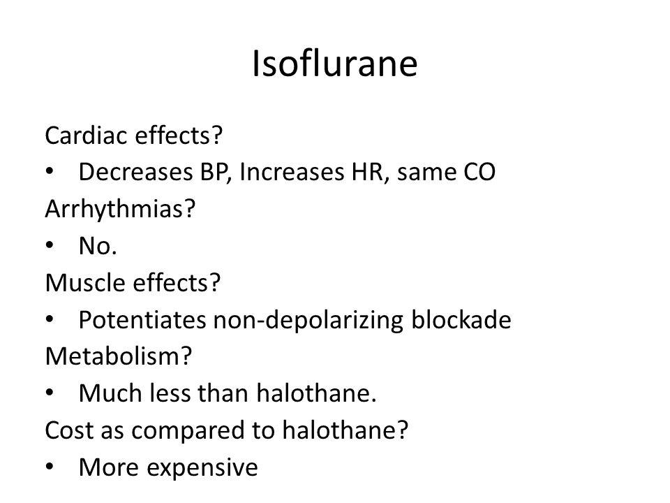 Isoflurane Cardiac effects Decreases BP, Increases HR, same CO