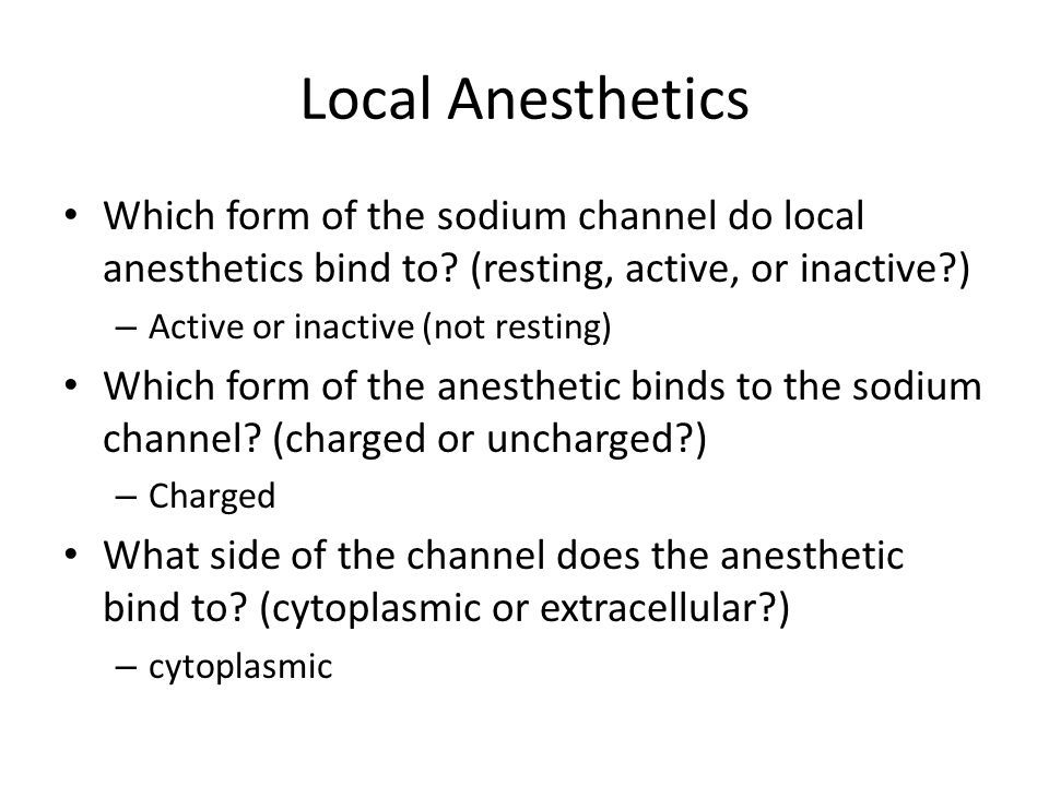 Local Anesthetics Which form of the sodium channel do local anesthetics bind to (resting, active, or inactive )