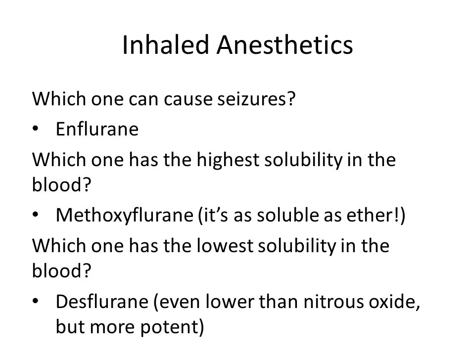 Inhaled Anesthetics Which one can cause seizures Enflurane