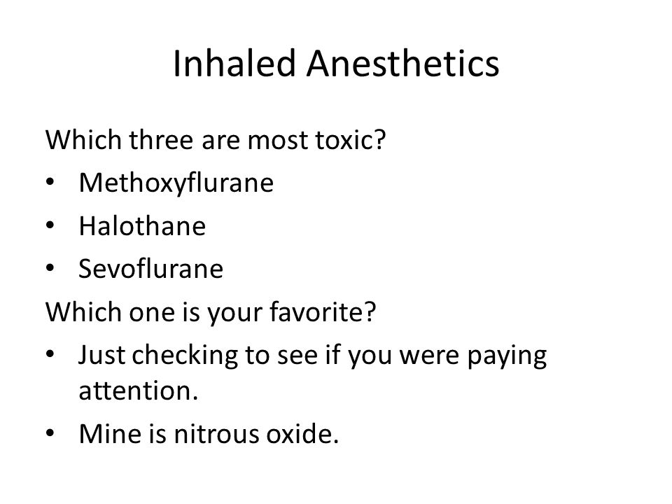 Inhaled Anesthetics Which three are most toxic Methoxyflurane