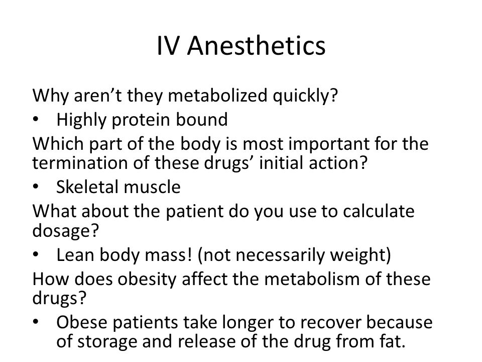 IV Anesthetics Why aren't they metabolized quickly