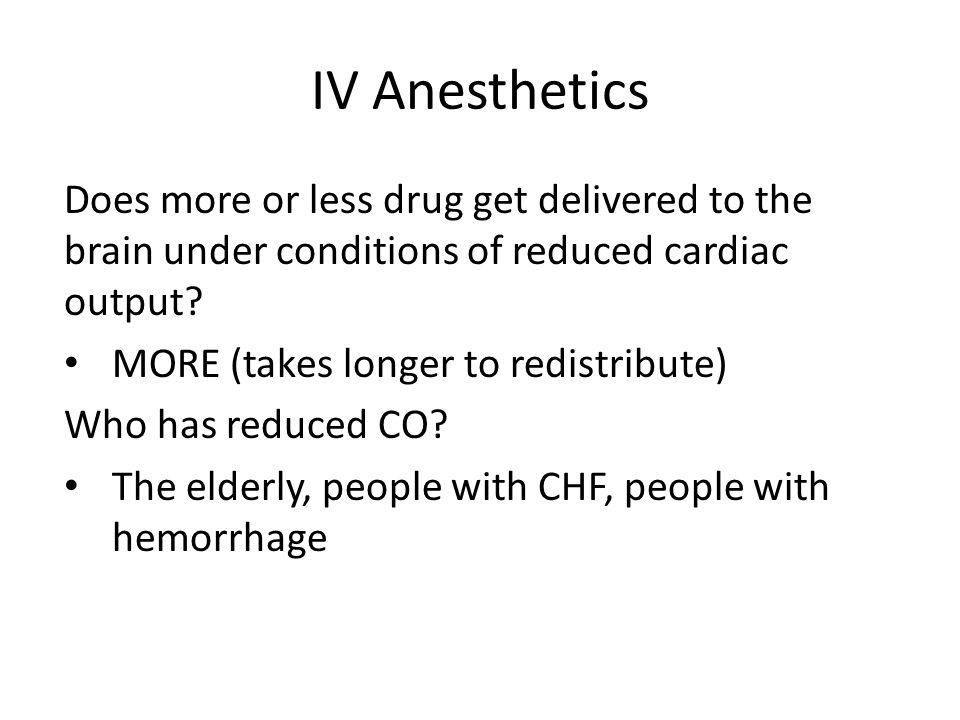 IV Anesthetics Does more or less drug get delivered to the brain under conditions of reduced cardiac output