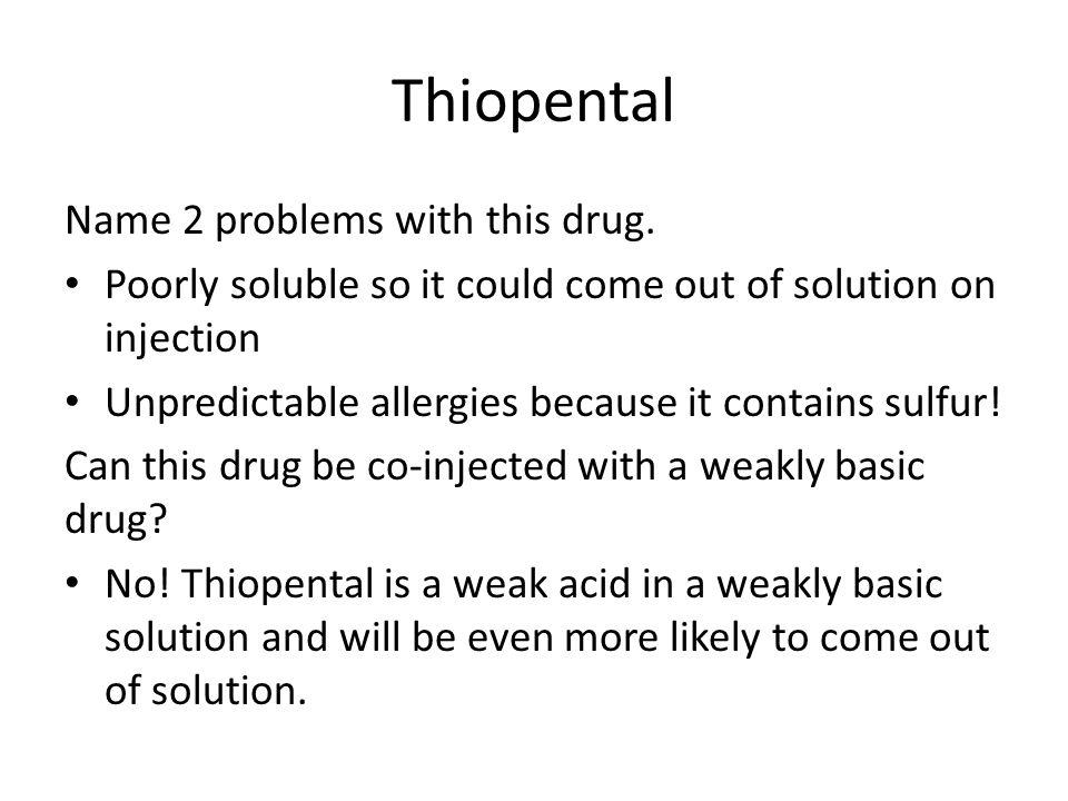 Thiopental Name 2 problems with this drug.