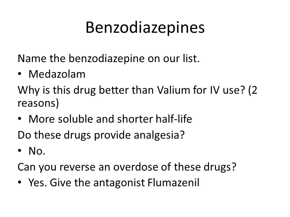 Benzodiazepines Name the benzodiazepine on our list. Medazolam