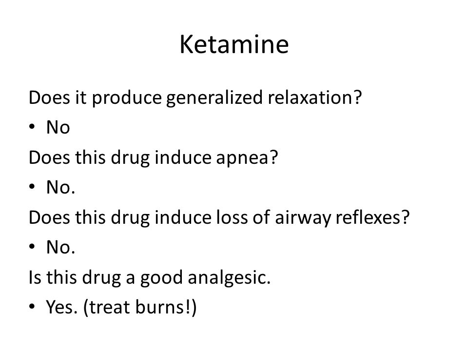 Ketamine Does it produce generalized relaxation No