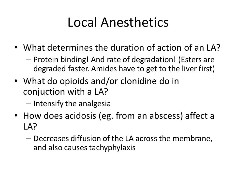 Local Anesthetics What determines the duration of action of an LA