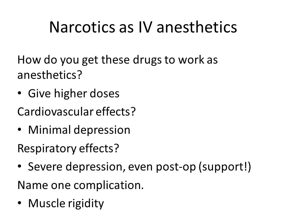 Narcotics as IV anesthetics