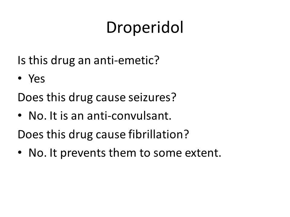 Droperidol Is this drug an anti-emetic Yes