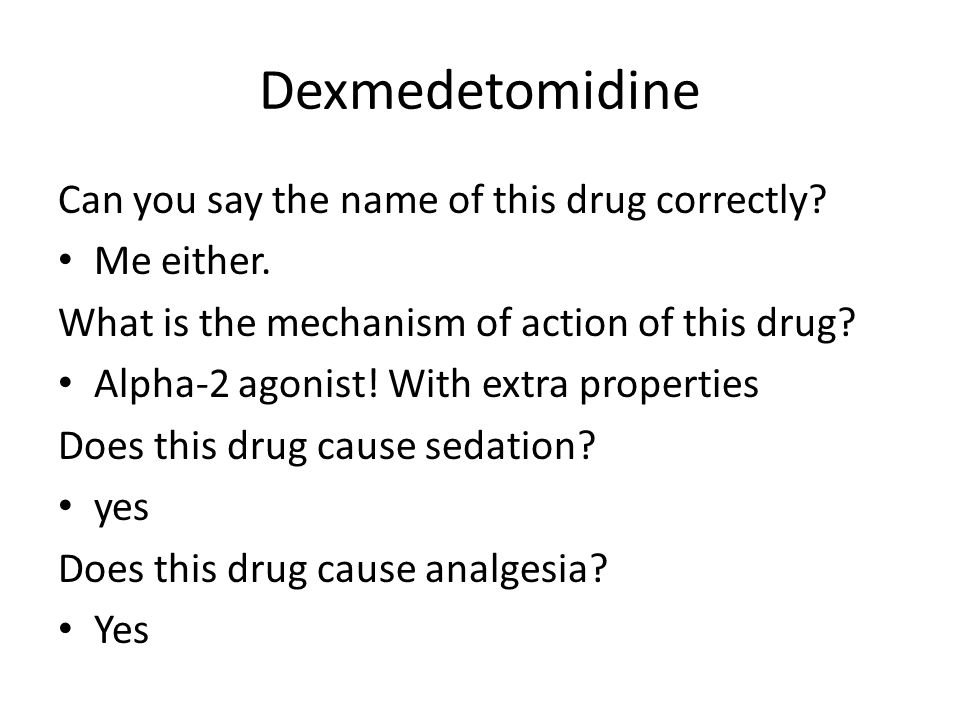 Dexmedetomidine Can you say the name of this drug correctly