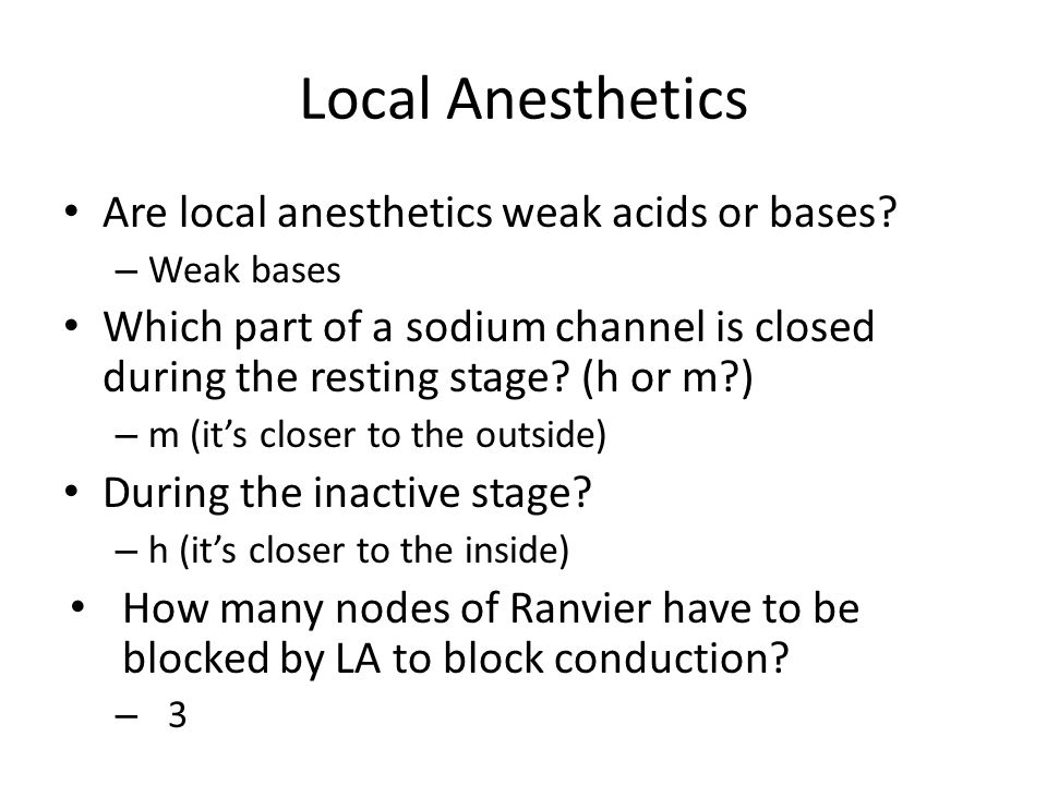 Local Anesthetics Are local anesthetics weak acids or bases