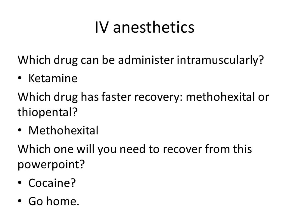 IV anesthetics Which drug can be administer intramuscularly Ketamine
