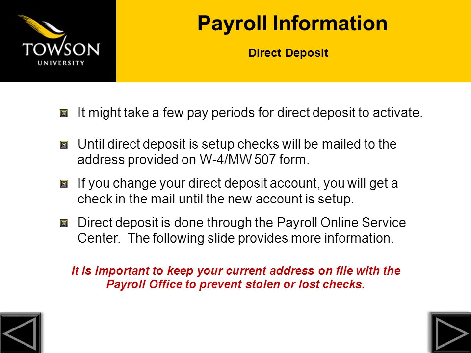 Payroll Information Direct Deposit. It might take a few pay periods for direct deposit to activate.