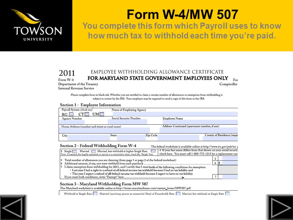 You complete this form which Payroll uses to know how much tax to withhold each time you're paid.