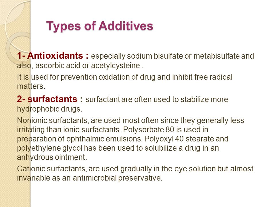 Types of Additives 1- Antioxidants : especially sodium bisulfate or metabisulfate and also, ascorbic acid or acetylcysteine .