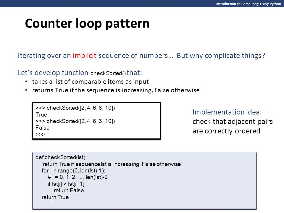 Counter loop pattern Introduction to Computing Using Python. Iterating over an implicit sequence of numbers… But why complicate things