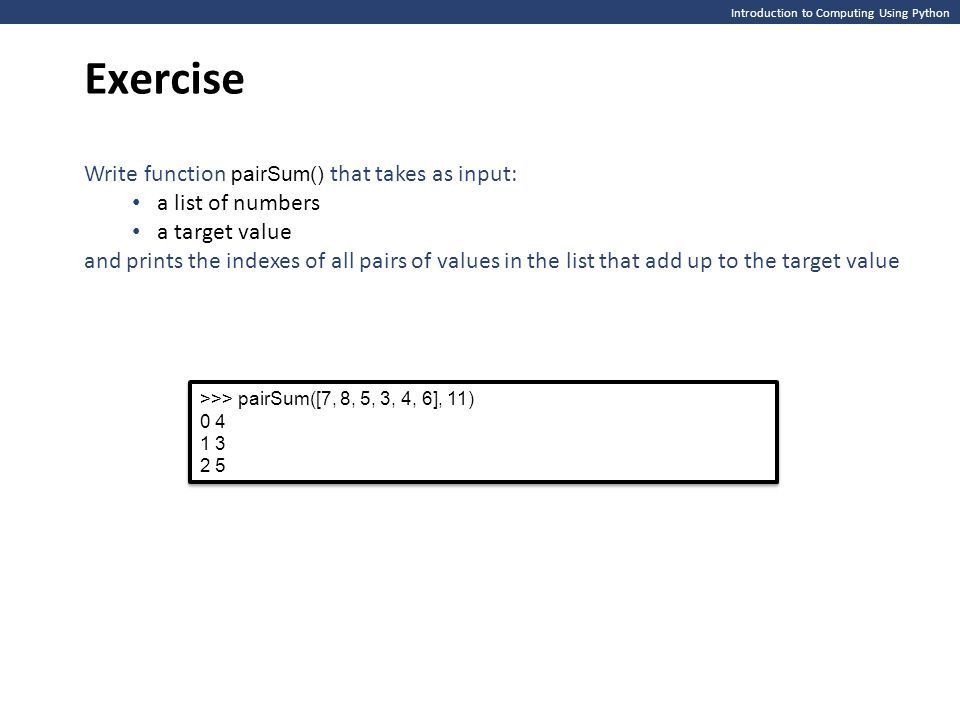 Exercise Write function pairSum() that takes as input: