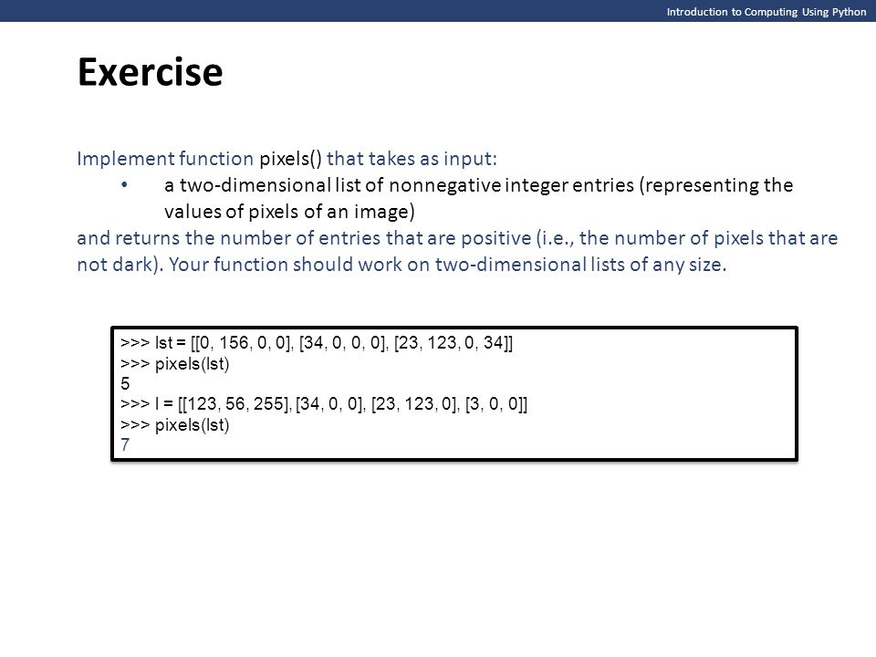 Exercise Implement function pixels() that takes as input: