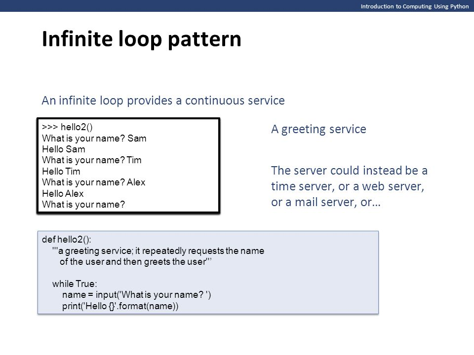 Infinite loop pattern An infinite loop provides a continuous service