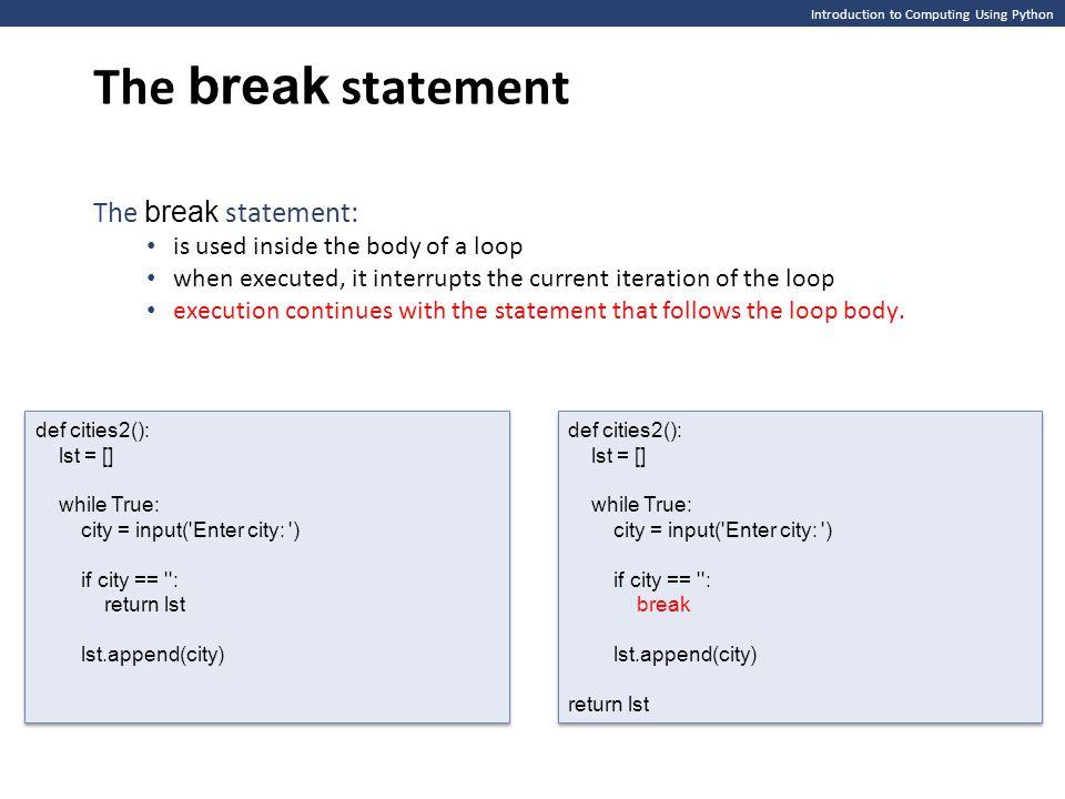 The break statement The break statement: