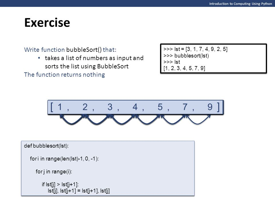 Exercise Introduction to Computing Using Python. Write function bubbleSort() that: