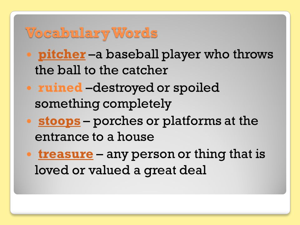 Vocabulary Words pitcher –a baseball player who throws the ball to the catcher. ruined –destroyed or spoiled something completely.
