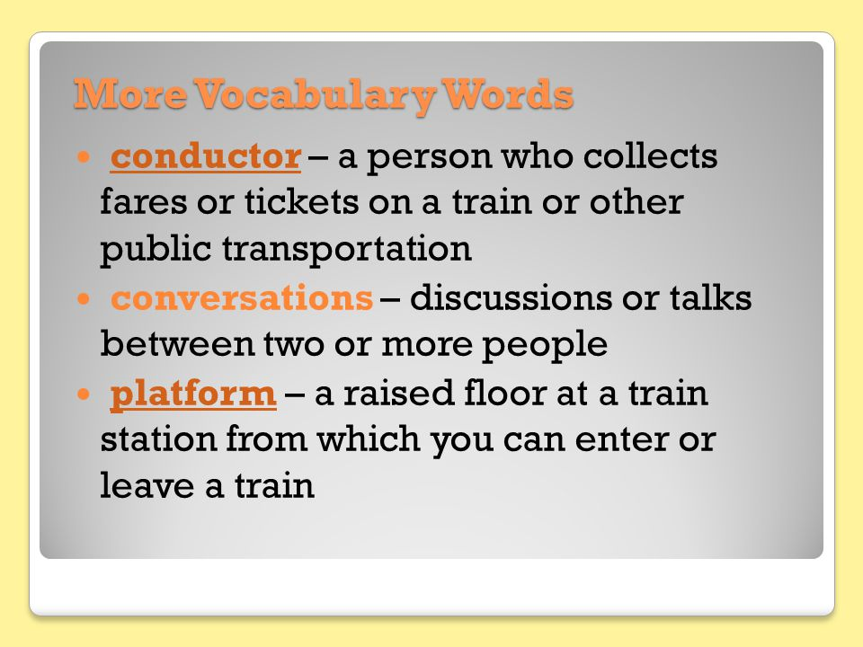 More Vocabulary Words conductor – a person who collects fares or tickets on a train or other public transportation.