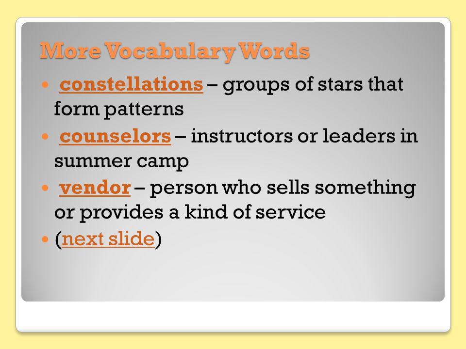 More Vocabulary Words constellations – groups of stars that form patterns. counselors – instructors or leaders in summer camp.