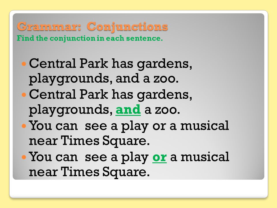 Grammar: Conjunctions Find the conjunction in each sentence.