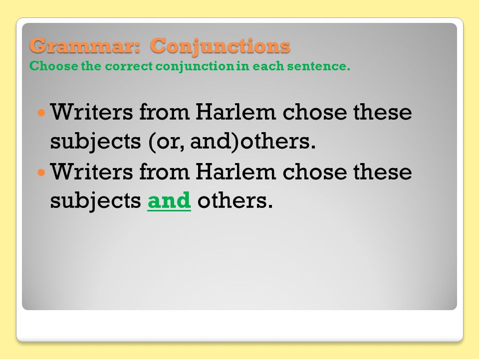 Grammar: Conjunctions Choose the correct conjunction in each sentence.