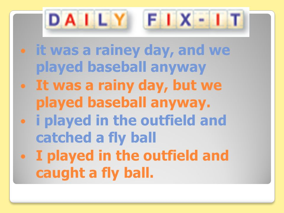 it was a rainey day, and we played baseball anyway