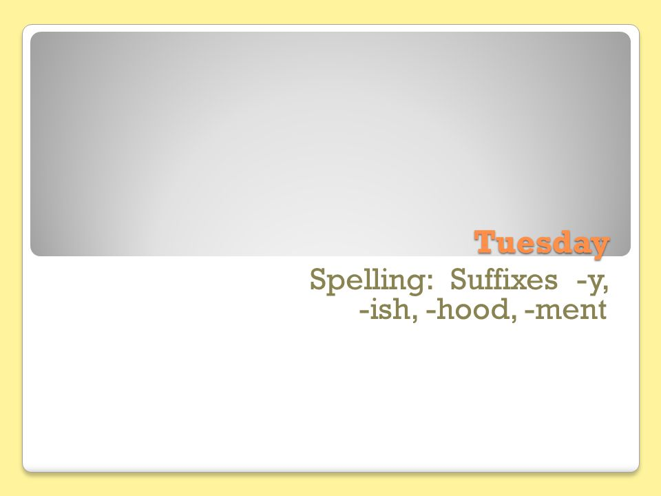 Spelling: Suffixes -y, -ish, -hood, -ment
