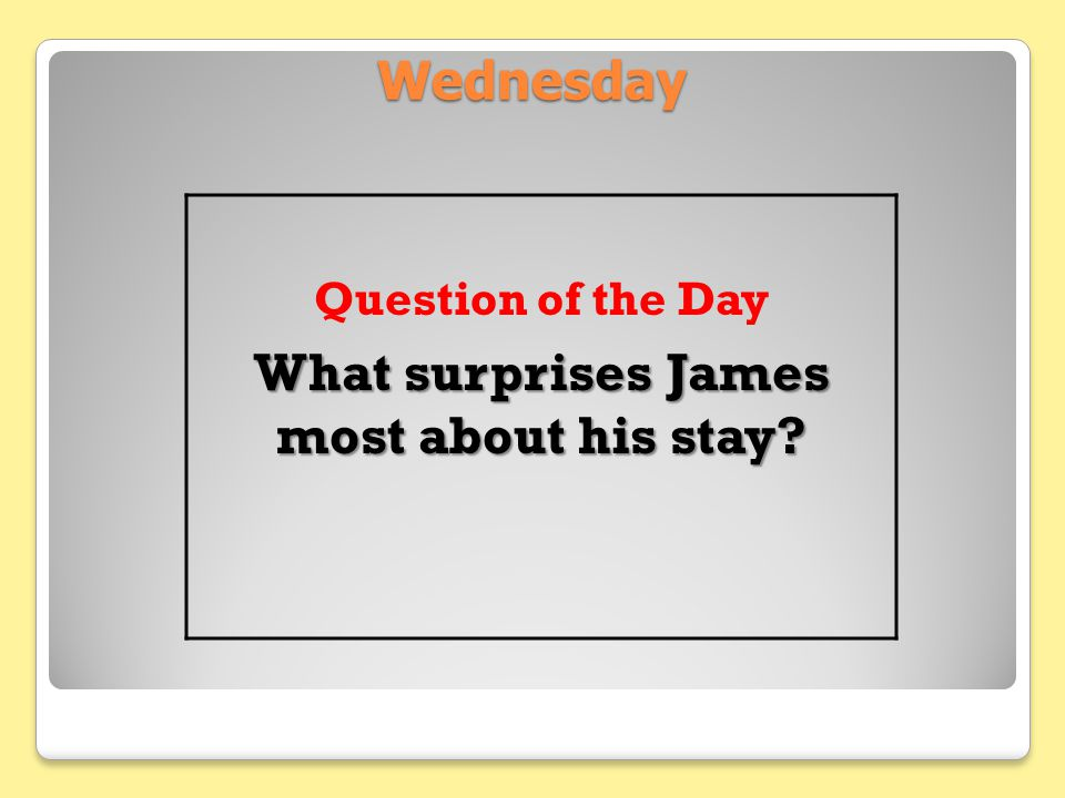 What surprises James most about his stay