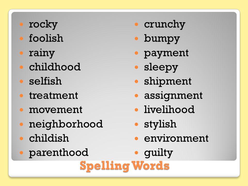 Spelling Words rocky foolish rainy childhood selfish treatment