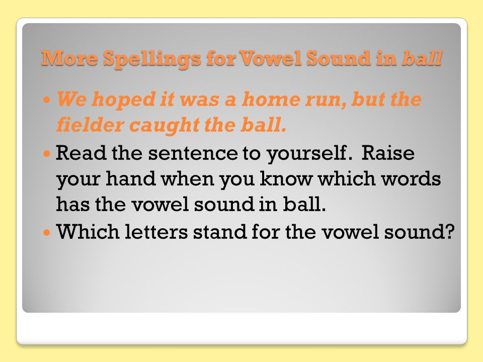 More Spellings for Vowel Sound in ball