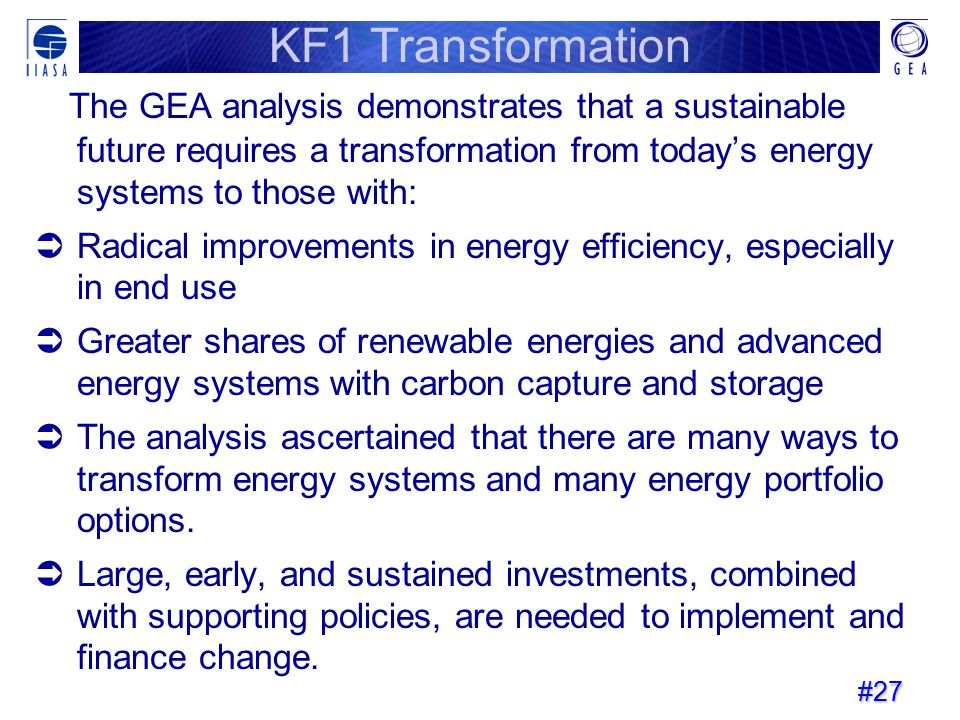KF1 Transformation The GEA analysis demonstrates that a sustainable future requires a transformation from today's energy systems to those with: