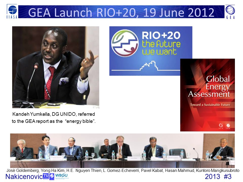 GEA Launch RIO+20, 19 June 2012 Kandeh Yumkella, DG UNIDO, referred to the GEA report as the energy bible .