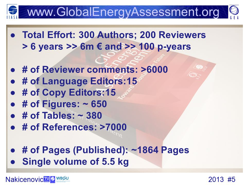 www.GlobalEnergyAssessment.org Total Effort: 300 Authors; 200 Reviewers. > 6 years >> 6m € and >> 100 p-years.