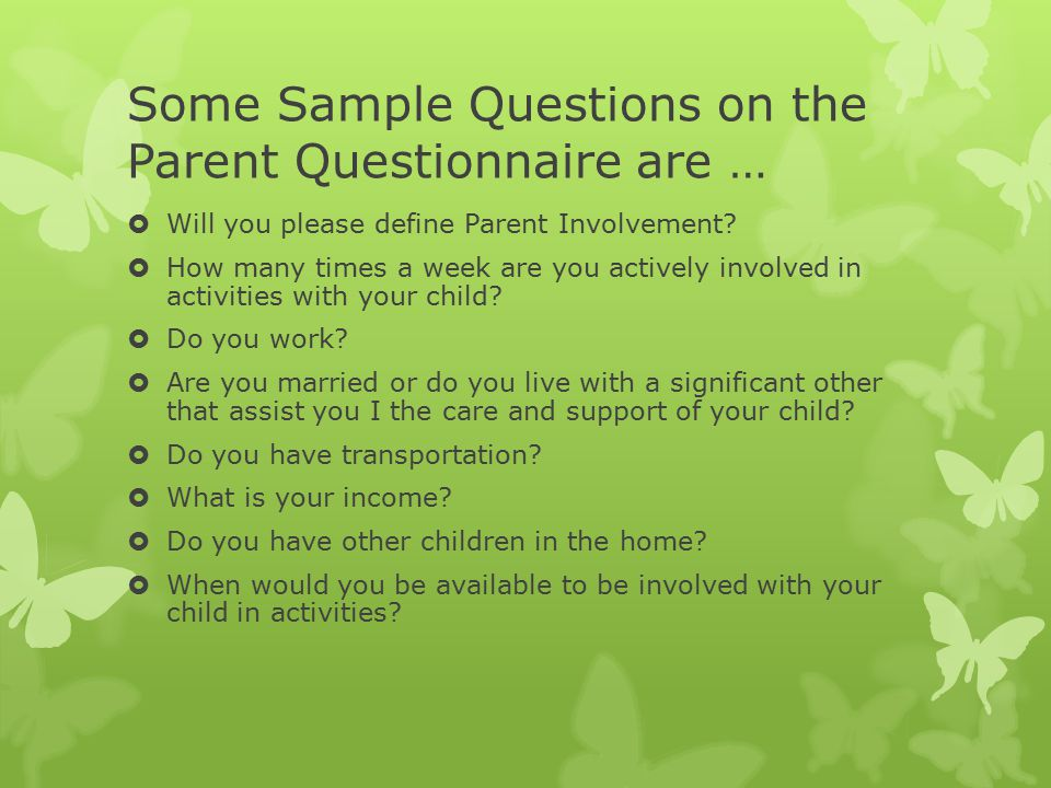 Some Sample Questions on the Parent Questionnaire are …