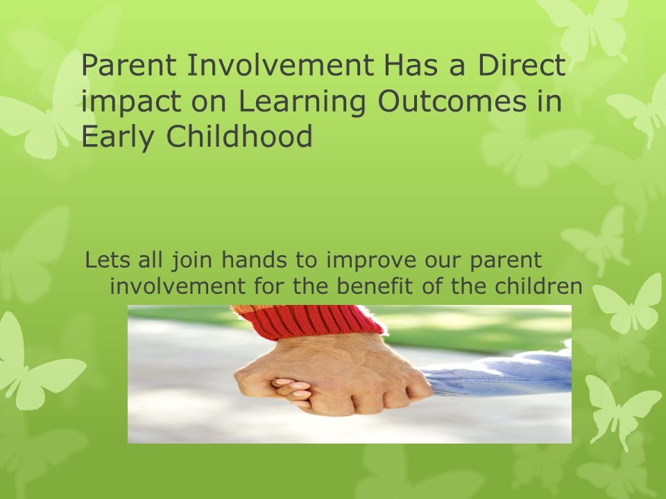Parent Involvement Has a Direct impact on Learning Outcomes in Early Childhood